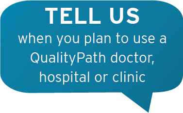tell us when you plan to use a qualitypath doctor, hospital or clinic