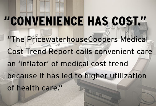 """Convenience has cost. The Pricewaterhouse Coopers Medical Cost Trend Report calls convenient care an """"inflator' of medical cost trend because it has led to higher utilization of health care."""""""