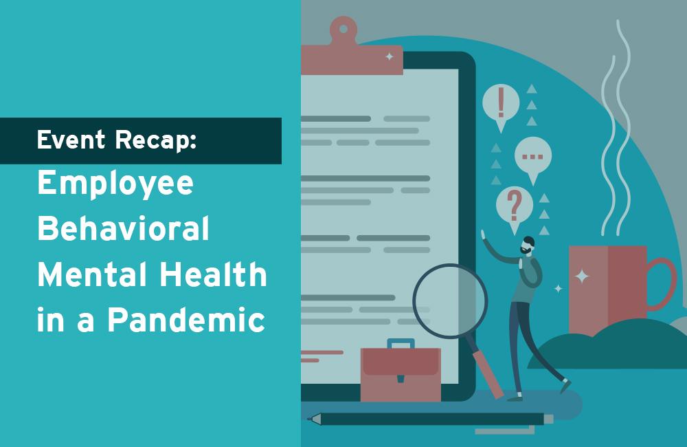 Event Recap: Employee Behavioral Mental Health in a Pandemic