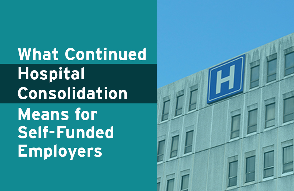 What Continued Hospital Consolidation Means for Self-Funded Employers