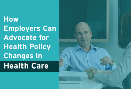 How Employers Can Advocate for Health Policy Changes in Health Care