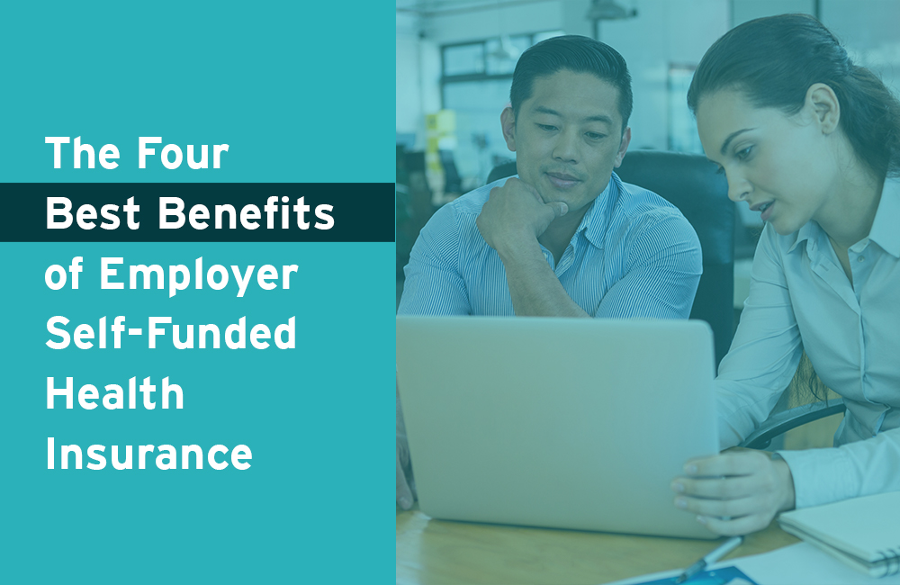 The Four Best Benefits of Employer Self-Funded Health Insurance