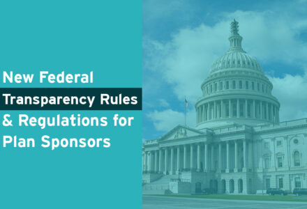 New Federal Transparency Rules and Regulations for Plan Sponsors