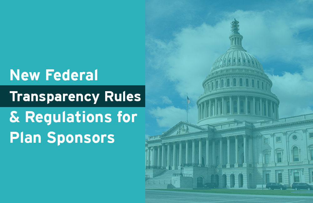 New Federal Transparency Rules & Regulations for Plan Sponsors